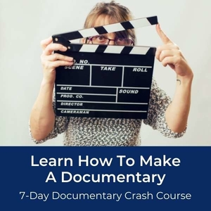 Making Documentaries: A Step By Step Guide