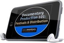 Documentary Production 101: Festivals & Distribution