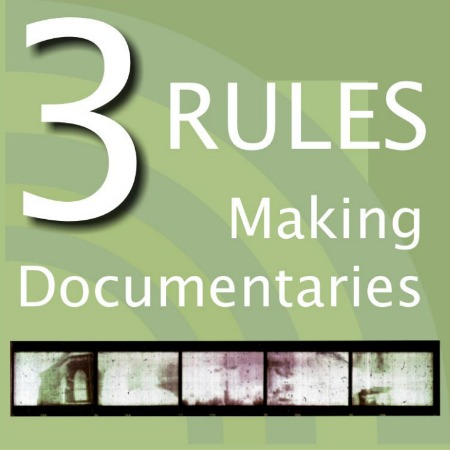 3 Simple Rules For Making Documentaries