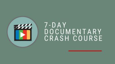 7-Day Documentary Crash Course
