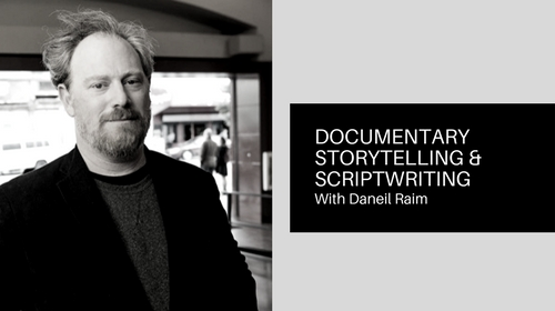 Documentary Storytelling & Scriptwriting with Oscar-Nominated Daniel Raim
