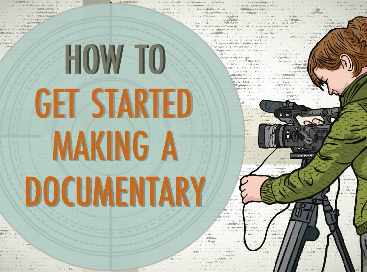 How To Get Started Making A Documentary