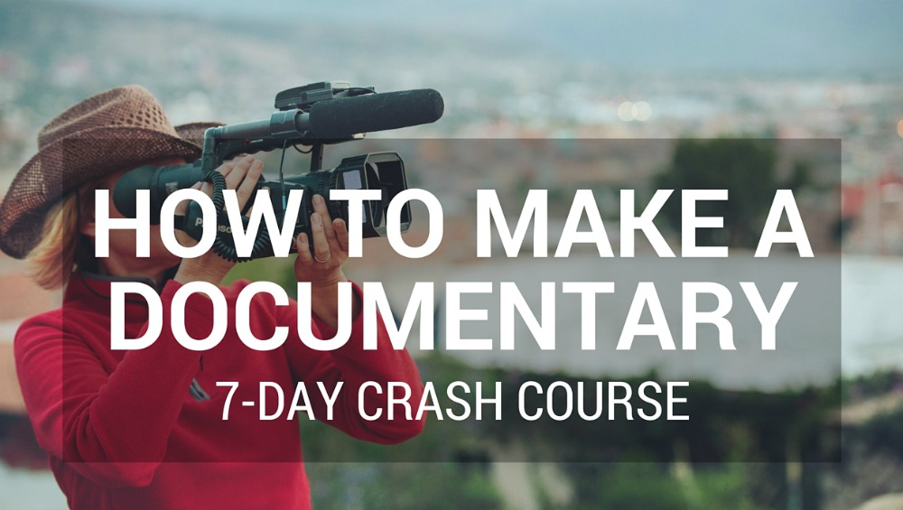 How To Make A Documentary | 7-Day Crash Course
