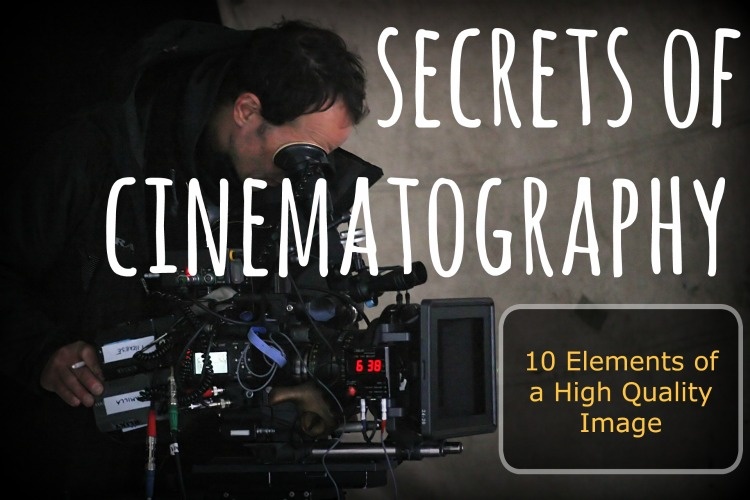 Secrets of Cinematography: 10 Elements of a High Quality Image