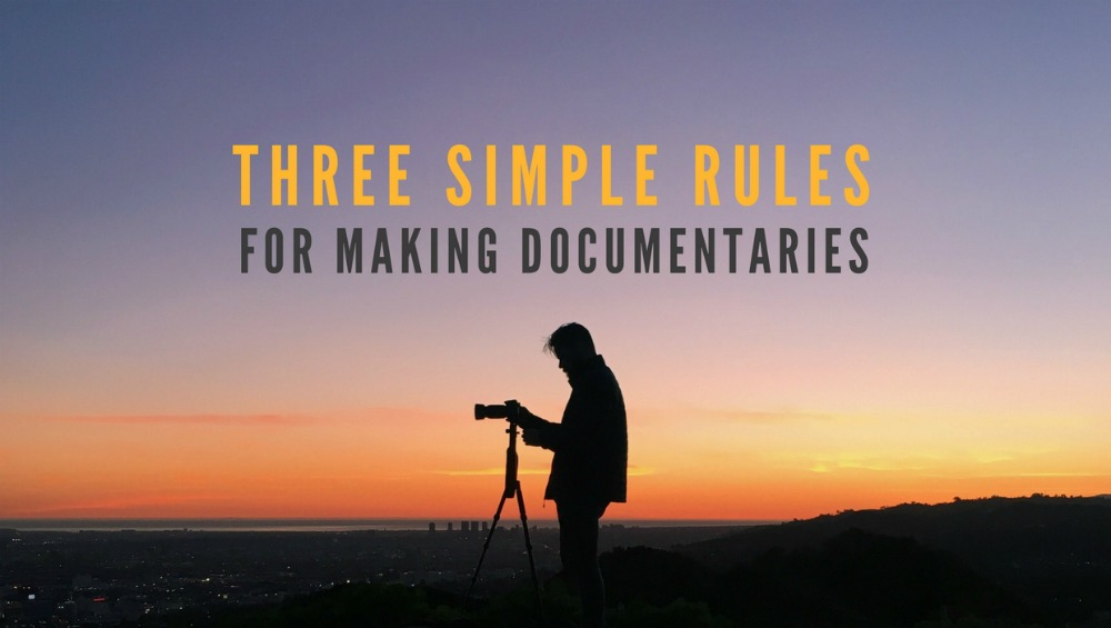 Three Simple Rules For Making Documentaries