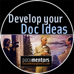 How To Develop Your Documentary Ideas