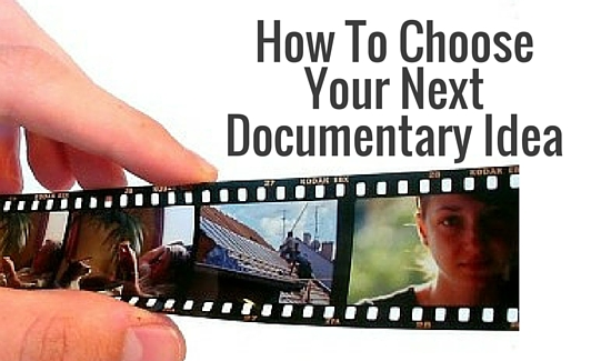 How To Choose Your Next Documentary Idea
