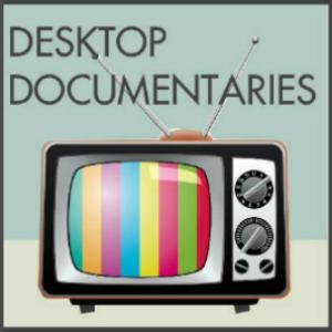 Desktop Documentaries