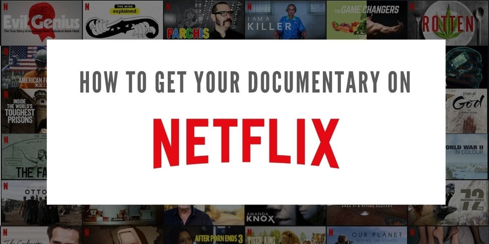 How To Get Your Documentary On Netflix