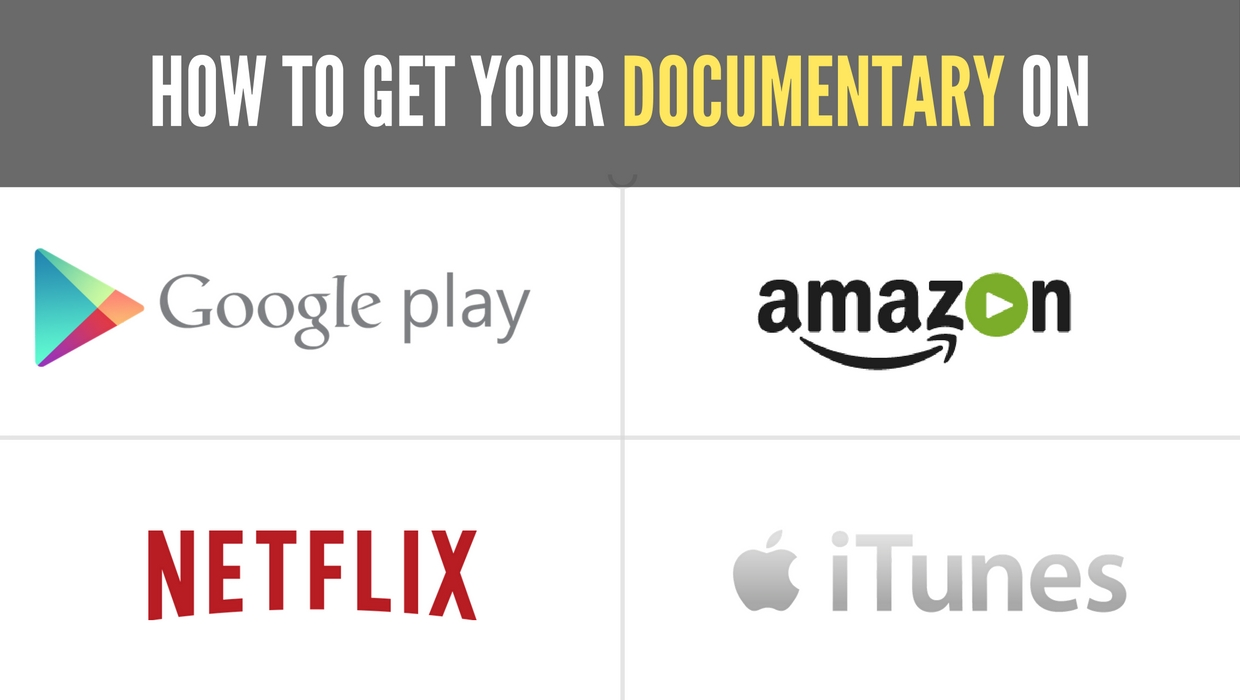 How To Distribute Your Documentary On Netflix, Google Play, iTunes & Amazon