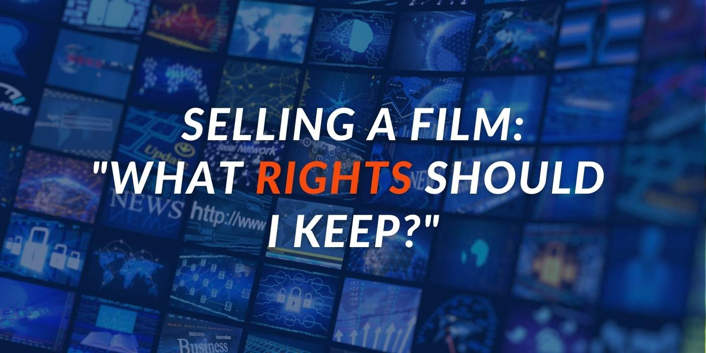 What Rights You Should Keep When Selling Your Film