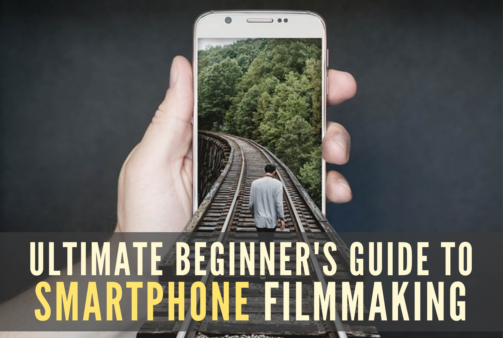 The Ultimate Beginner's Guide To Smartphone Filmmaking