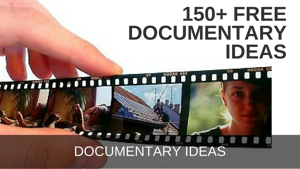 Documentary Ideas: Create, Pitch and Explore Dozens of Ideas