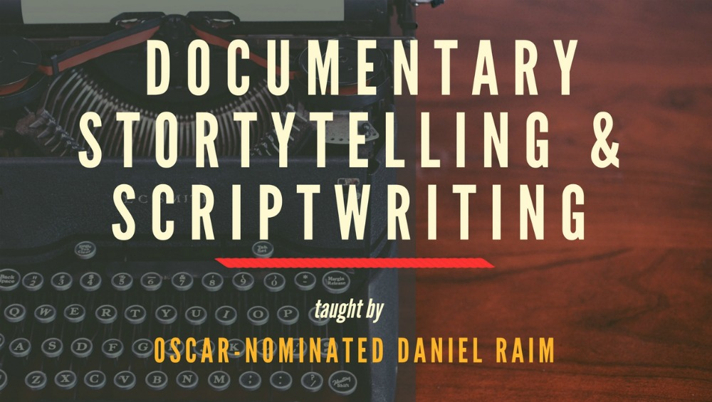 Documentary Scriptwriting and Storytelling Class by Oscar-Nominated Daniel Raim