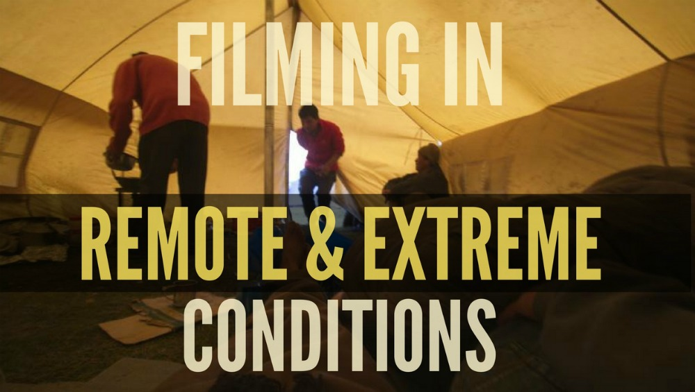 Filmmaking in Extreme Conditions