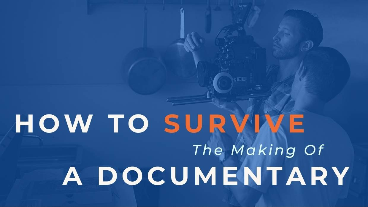 How To Survive The Making Of A Documentary