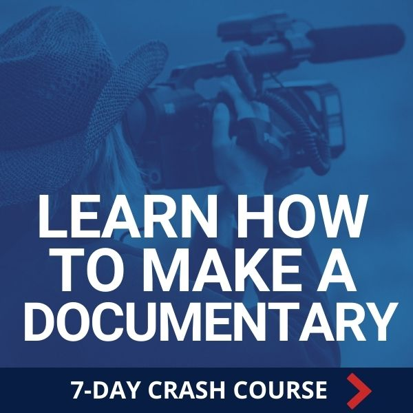 Learn How To Make A Documentary: 7-Day Crash Course