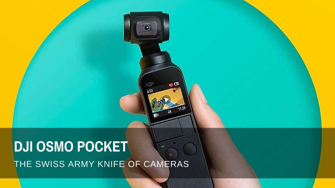 DJI OSMO POCKET: The Swiss Army Knife of Cameras