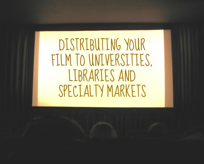 Distributing Your Film To Universities, Libraries and Specialty Markets
