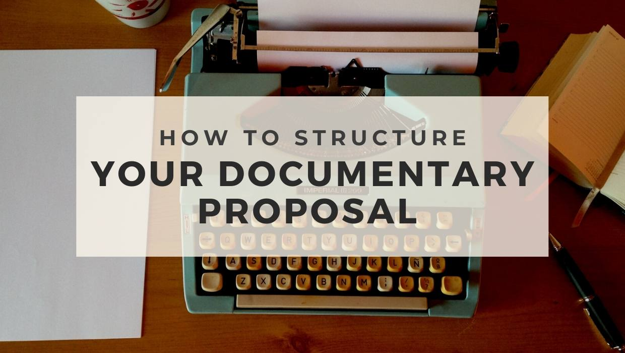 How To Structure Your Documentary Proposal